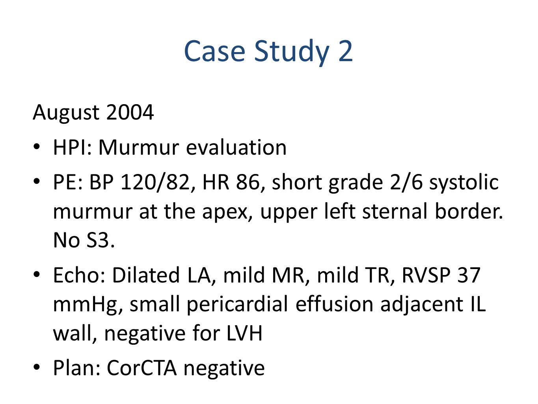 Case Study 2 August 2004 HPI: Murmur evaluation PE: BP 120/82, HR 86, short grade 2/6 systolic murmur at the apex, upper left sternal border.