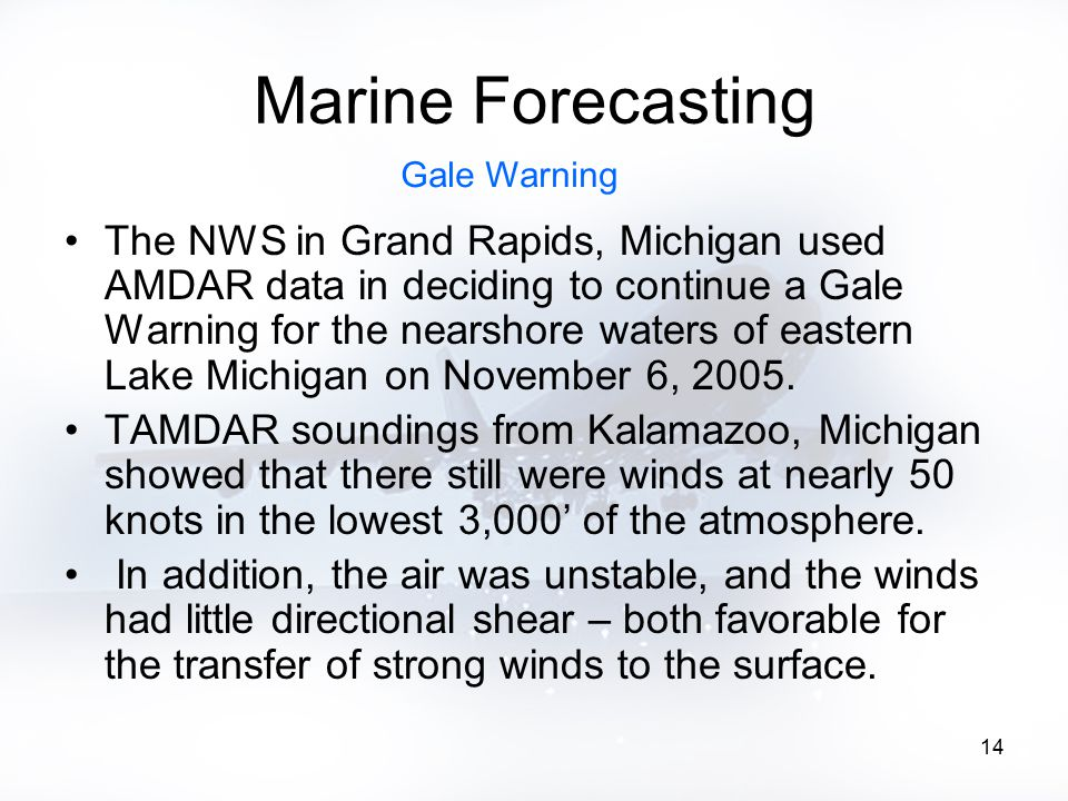 14 Marine Forecasting The NWS in Grand Rapids, Michigan used AMDAR data in deciding to continue a Gale Warning for the nearshore waters of eastern Lak