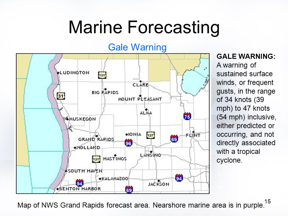 15 Marine Forecasting GALE WARNING: A warning of sustained surface winds, or frequent gusts, in the range of 34 knots (39 mph) to 47 knots (54 mph) inclusive, either predicted or occurring, and not directly associated with a tropical cyclone.
