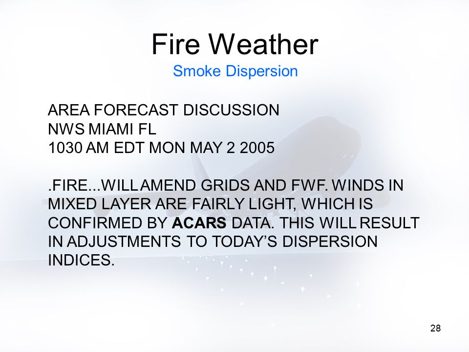 28 Fire Weather AREA FORECAST DISCUSSION NWS MIAMI FL 1030 AM EDT MON MAY 2 2005.FIRE...WILL AMEND GRIDS AND FWF. WINDS IN MIXED LAYER ARE FAIRLY LIGH