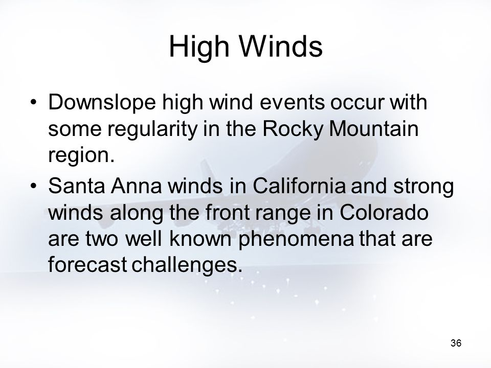 36 High Winds Downslope high wind events occur with some regularity in the Rocky Mountain region.