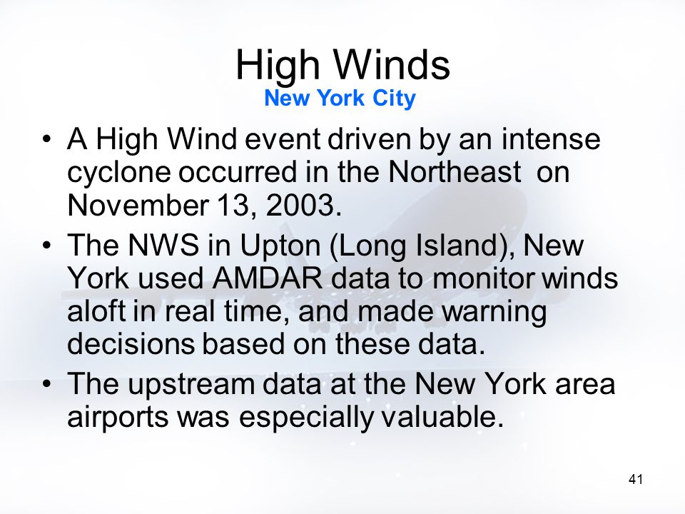 41 High Winds A High Wind event driven by an intense cyclone occurred in the Northeast on November 13, 2003. The NWS in Upton (Long Island), New York