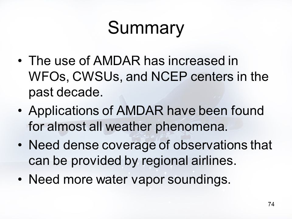 74 Summary The use of AMDAR has increased in WFOs, CWSUs, and NCEP centers in the past decade.