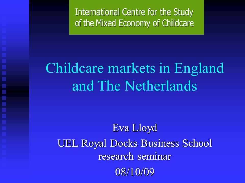 Overview The wider policy context The wider policy context Childcare markets in England and The Netherlands Childcare markets in England and The Netherlands Contrasts and similarities Contrasts and similarities Emerging themes Emerging themes