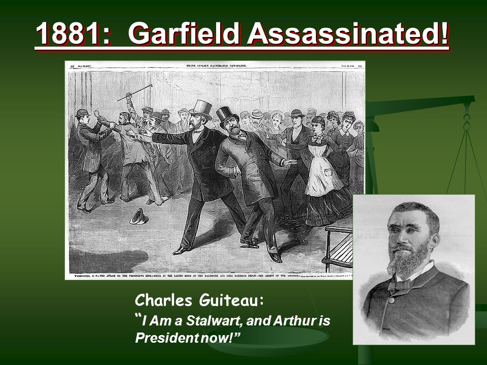 "1881: Garfield Assassinated! Charles Guiteau: "" I Am a Stalwart, and Arthur is President now!"""
