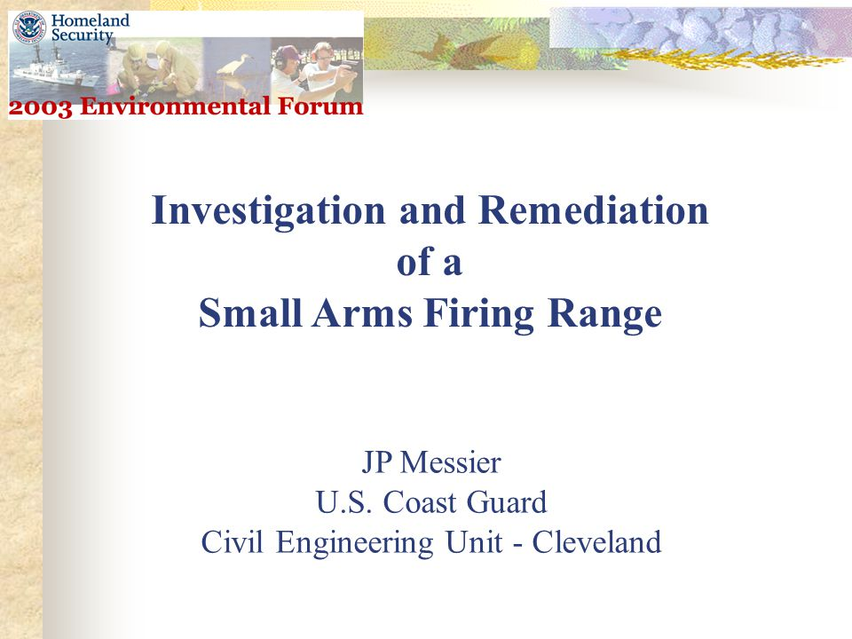 Investigation and Remediation of a Small Arms Firing Range JP Messier U.S.
