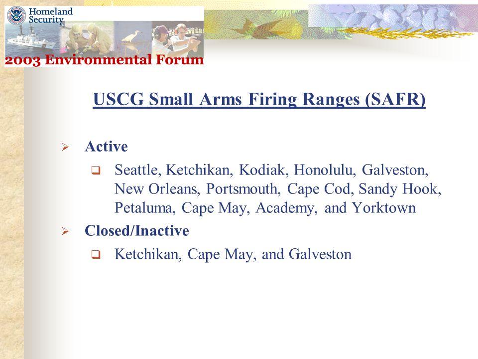 USCG Small Arms Firing Ranges (SAFR)  Active  Seattle, Ketchikan, Kodiak, Honolulu, Galveston, New Orleans, Portsmouth, Cape Cod, Sandy Hook, Petaluma, Cape May, Academy, and Yorktown  Closed/Inactive  Ketchikan, Cape May, and Galveston