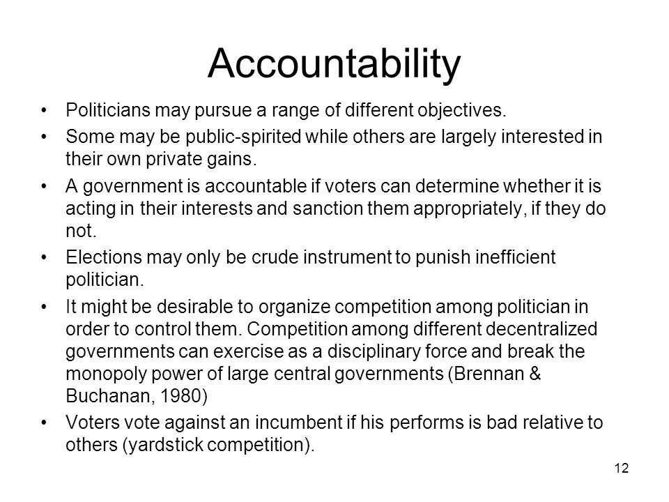 Accountability Politicians may pursue a range of different objectives.