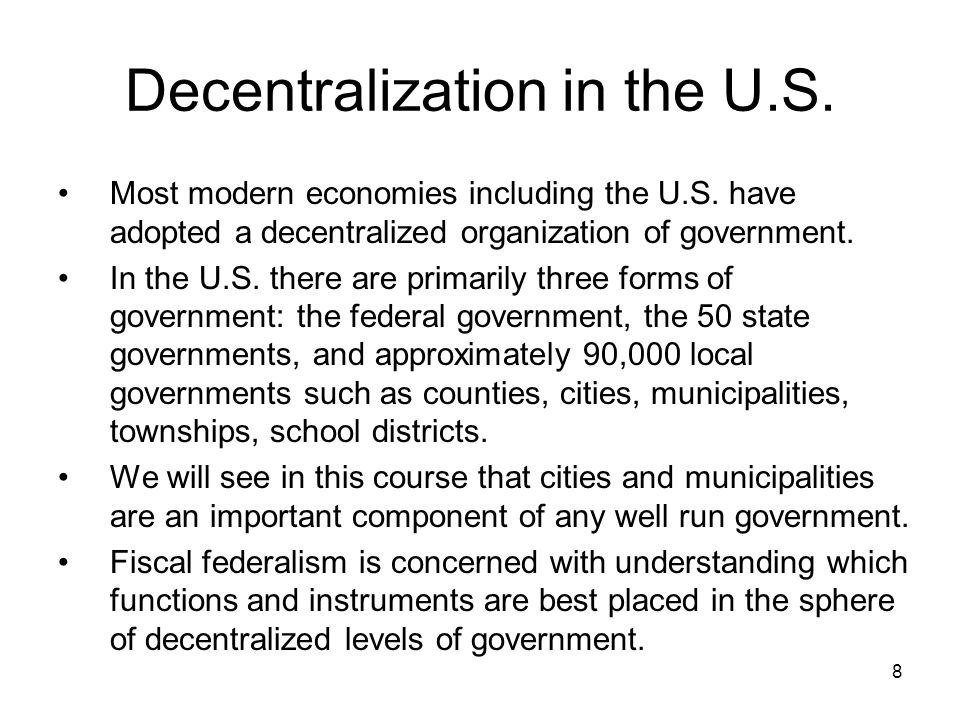 8 Decentralization in the U.S. Most modern economies including the U.S.