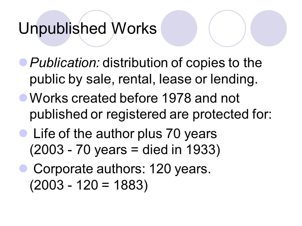 Unpublished Works Publication: distribution of copies to the public by sale, rental, lease or lending.
