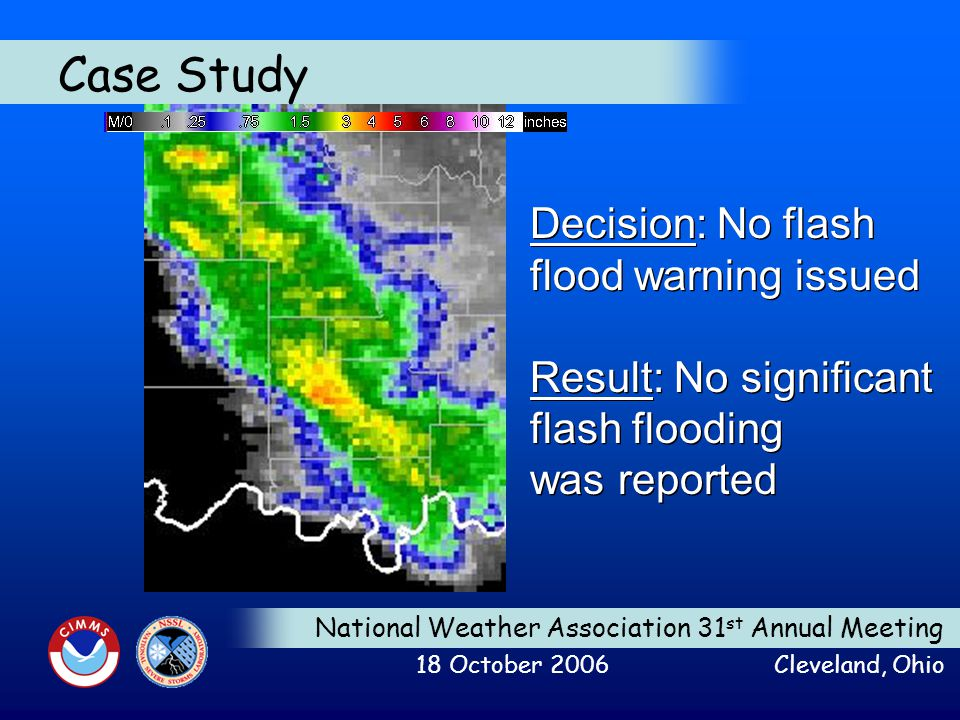 National Weather Association 31 st Annual Meeting 18 October 2006 Cleveland, Ohio Case Study Decision: No flash flood warning issued Result: No signif