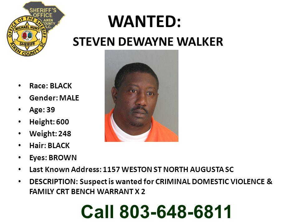 WANTED: STEVEN DEWAYNE WALKER Race: BLACK Gender: MALE Age: 39 Height: 600 Weight: 248 Hair: BLACK Eyes: BROWN Last Known Address: 1157 WESTON ST NORT