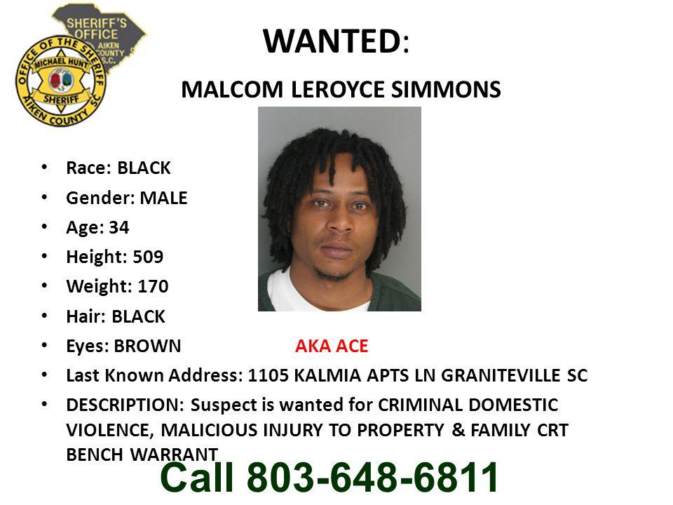 WANTED: MALCOM LEROYCE SIMMONS Race: BLACK Gender: MALE Age: 34 Height: 509 Weight: 170 Hair: BLACK Eyes: BROWN AKA ACE Last Known Address: 1105 KALMI