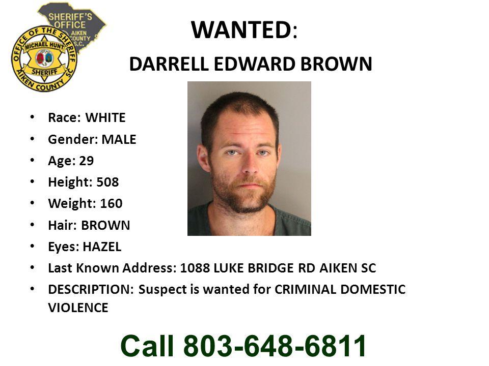 WANTED: DARRELL EDWARD BROWN Race: WHITE Gender: MALE Age: 29 Height: 508 Weight: 160 Hair: BROWN Eyes: HAZEL Last Known Address: 1088 LUKE BRIDGE RD