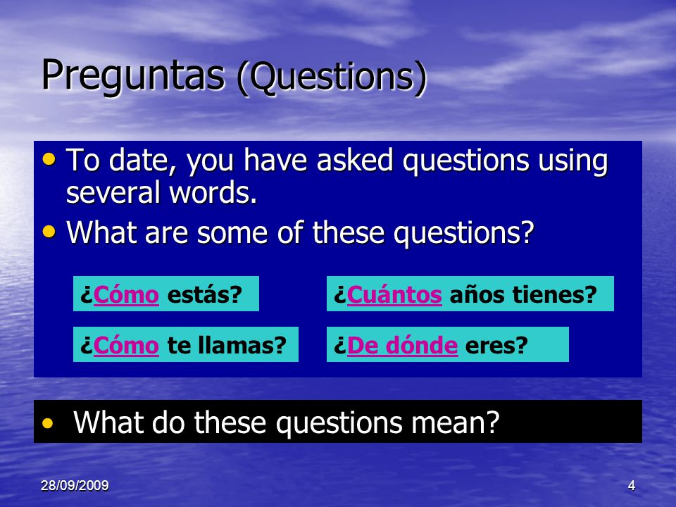 28/09/20094 Preguntas (Questions) To date, you have asked questions using several words.
