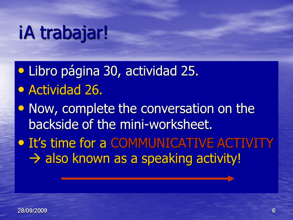 28/09/20097 Speaking Activity: En el colegio Juárez Consider this to be another practice for the ORAL EXAM that is scheduled at the time we finish the 3 rd section (Tercer Paso) of the chapter.