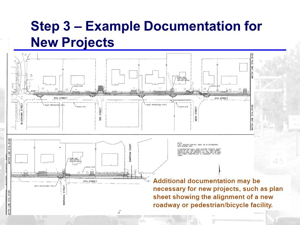 Step 3 – Example Documentation for New Projects Additional documentation may be necessary for new projects, such as plan sheet showing the alignment of a new roadway or pedestrian/bicycle facility.
