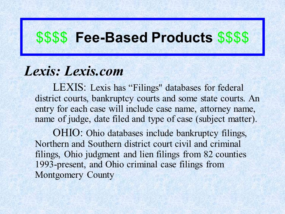 $$$$ Fee-Based Products $$$$ Lexis: Lexis.com LEXIS: Lexis has Filings databases for federal district courts, bankruptcy courts and some state courts.