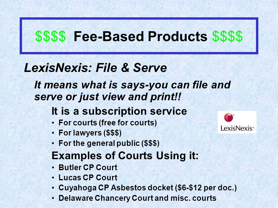 $$$$ Fee-Based Products $$$$ LexisNexis: File & Serve It means what is says-you can file and serve or just view and print!.