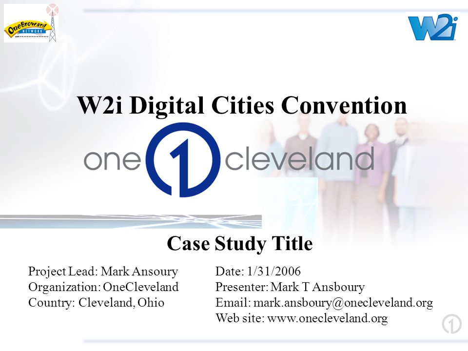 W2i Digital Cities Convention Case Study Title Project Lead: Mark AnsouryDate: 1/31/2006 Organization: OneClevelandPresenter: Mark T Ansboury Country: