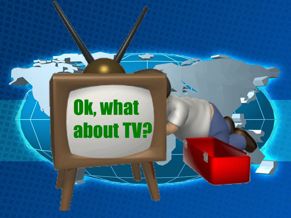 Ok, what about TV?