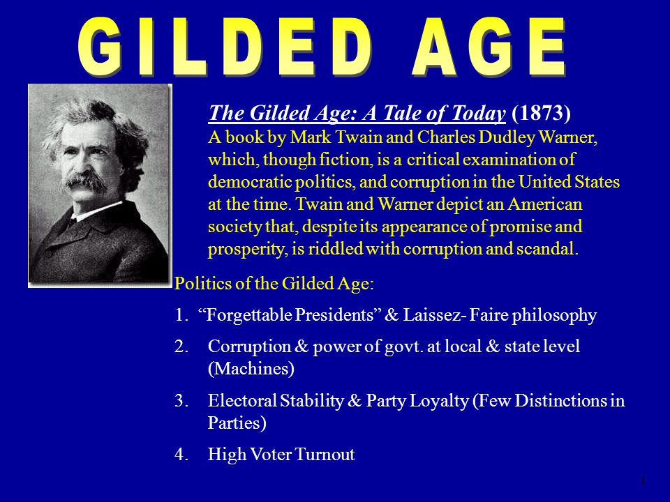 1 The Gilded Age: A Tale of Today (1873) A book by Mark Twain and Charles Dudley Warner, which, though fiction, is a critical examination of democratic politics, and corruption in the United States at the time.