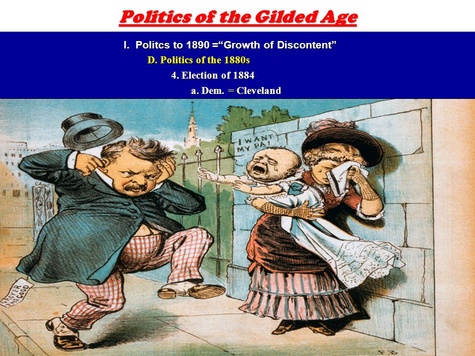 8 Politics of the Gilded Age I. Politcs to 1890 = Growth of Discontent D.