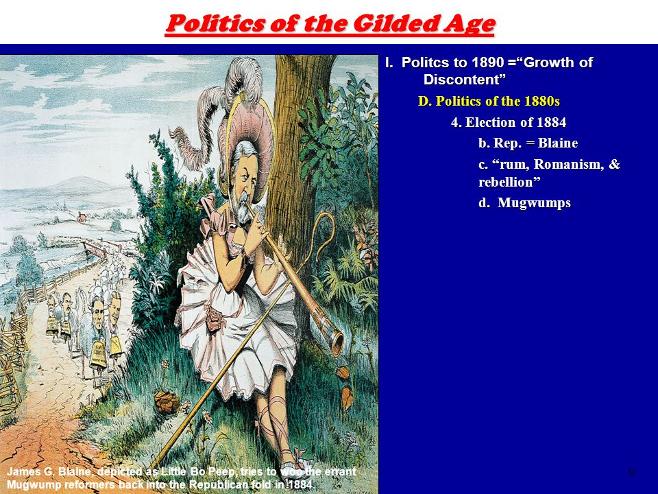 9 Politics of the Gilded Age I. Politcs to 1890 = Growth of Discontent D.