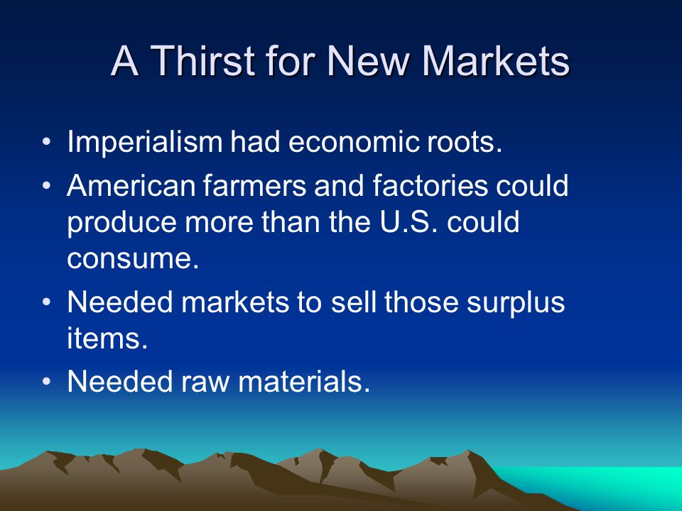 A Thirst for New Markets Imperialism had economic roots.
