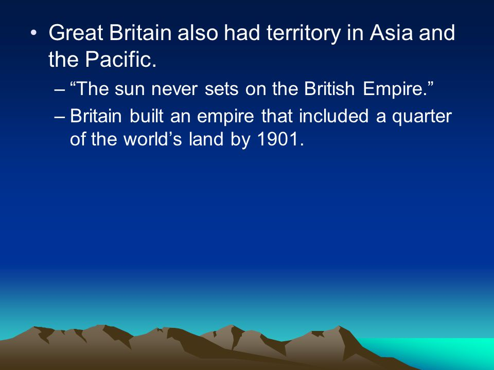 Great Britain also had territory in Asia and the Pacific.