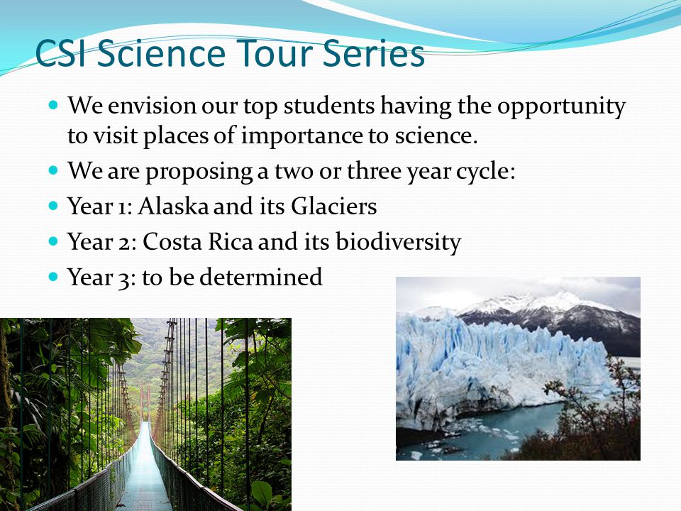 CSI Science Tour Series We envision our top students having the opportunity to visit places of importance to science.