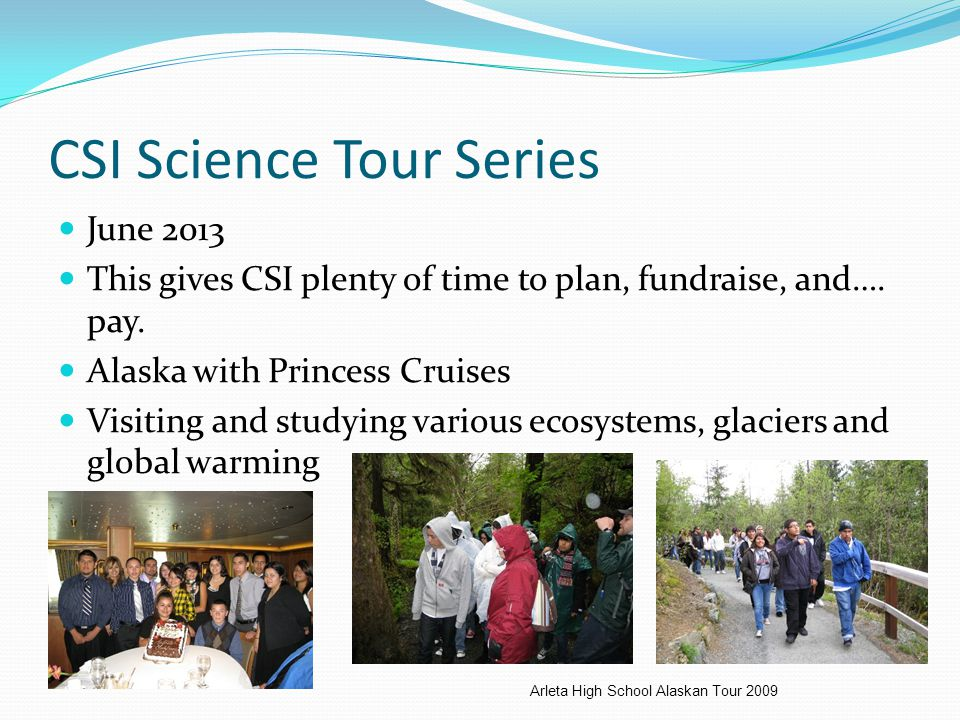 CSI Science Tour Series June 2013 This gives CSI plenty of time to plan, fundraise, and….