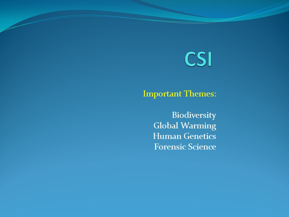 Important Themes: Biodiversity Global Warming Human Genetics Forensic Science