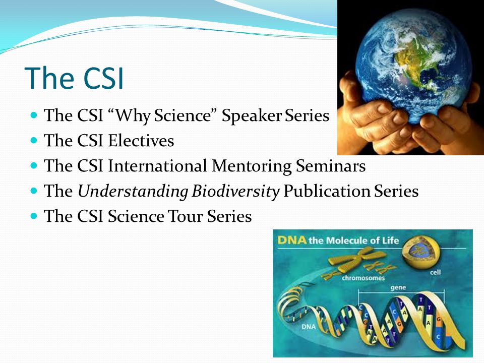 The CSI The CSI Why Science Speaker Series The CSI Electives The CSI International Mentoring Seminars The Understanding Biodiversity Publication Series The CSI Science Tour Series