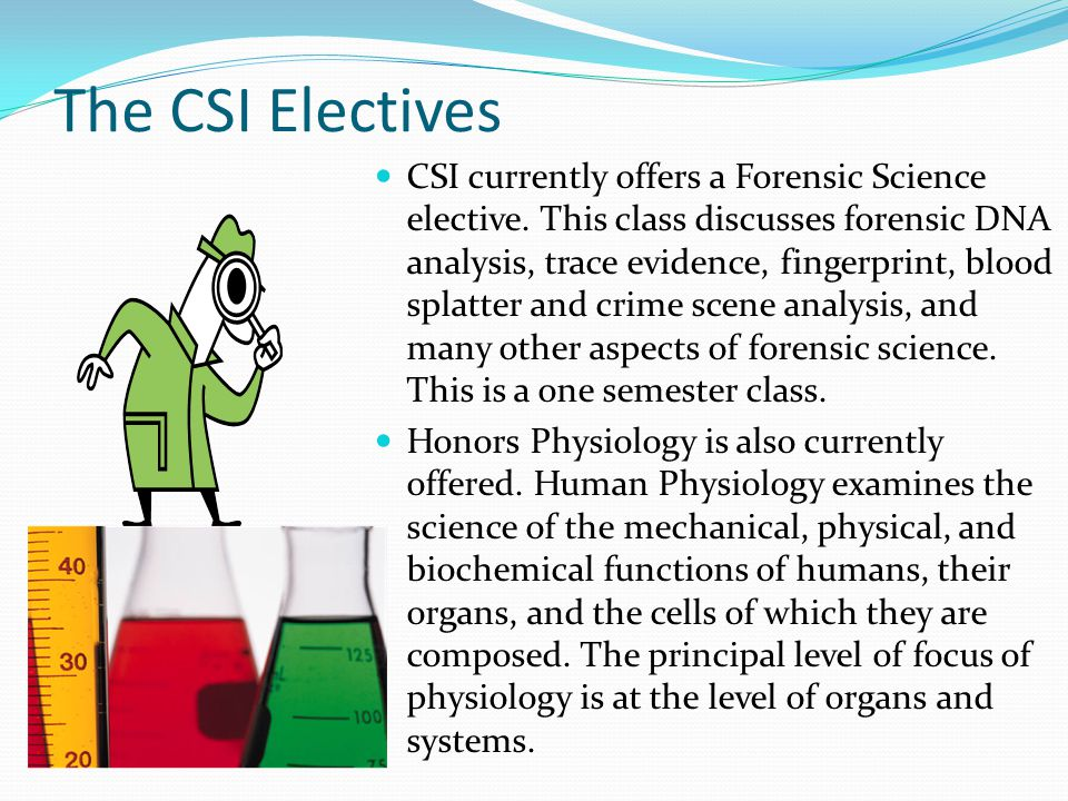 The CSI Electives CSI currently offers a Forensic Science elective.