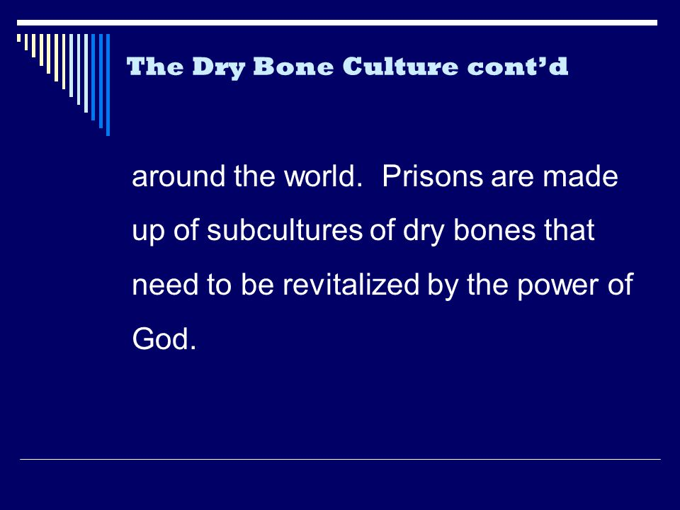 The Dry Bone Culture cont'd around the world.