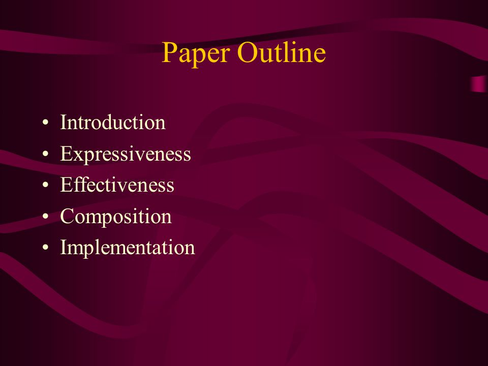 Paper Outline Introduction Expressiveness Effectiveness Composition Implementation