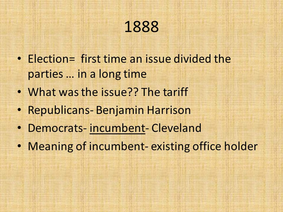 1888 Election= first time an issue divided the parties … in a long time What was the issue .