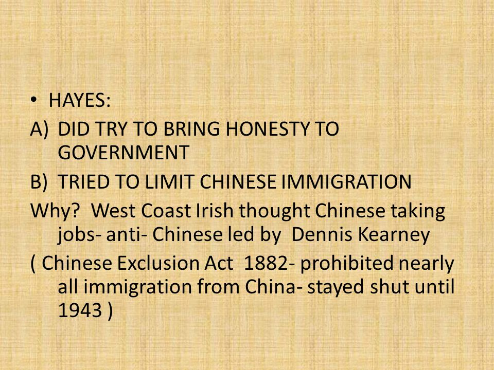 HAYES: A)DID TRY TO BRING HONESTY TO GOVERNMENT B)TRIED TO LIMIT CHINESE IMMIGRATION Why.