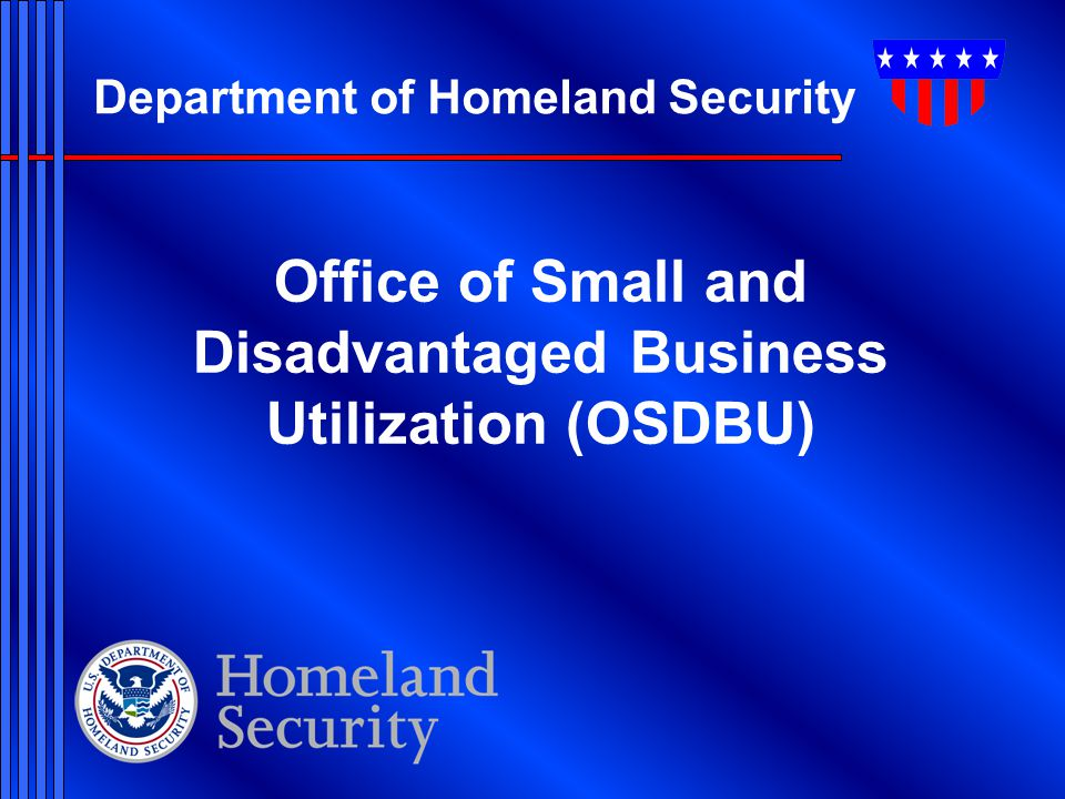 Department of Homeland Security Office of Small and Disadvantaged Business Utilization (OSDBU)