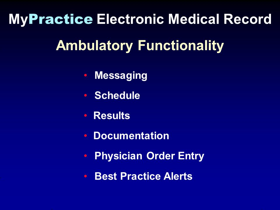 Ambulatory Functionality Messaging Schedule Results Documentation Physician Order Entry Best Practice Alerts My Practice Electronic Medical Record