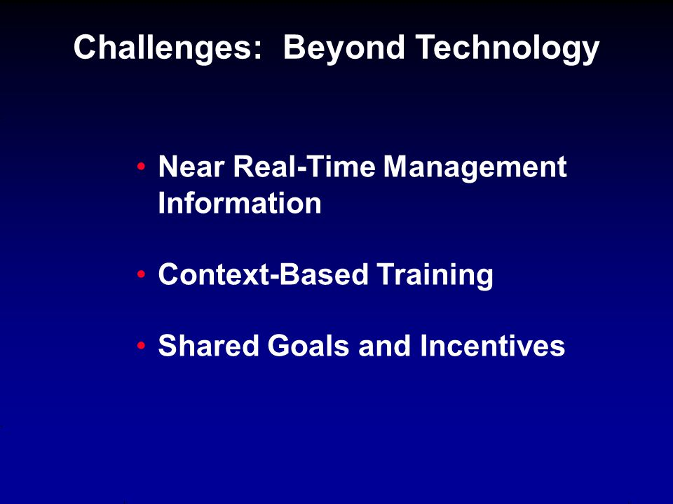Near Real-Time Management Information Context-Based Training Shared Goals and Incentives Challenges: Beyond Technology