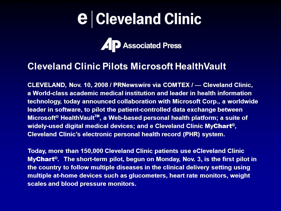 Cleveland Clinic Pilots Microsoft HealthVault CLEVELAND, Nov. 10, 2008 / PRNewswire via COMTEX / — Cleveland Clinic, a World-class academic medical in