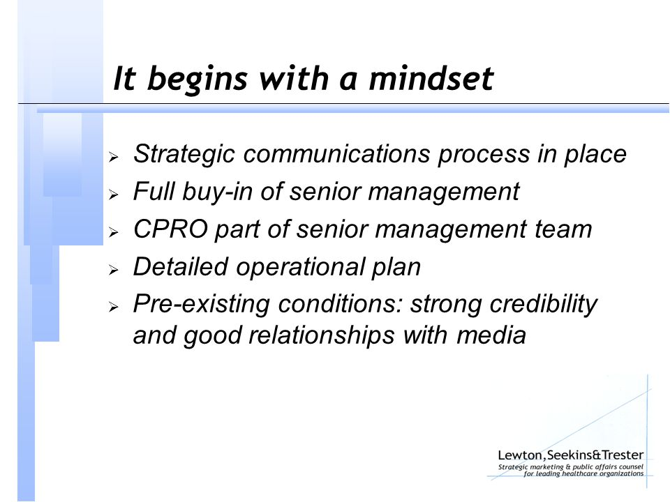 It begins with a mindset  Strategic communications process in place  Full buy-in of senior management  CPRO part of senior management team  Detailed operational plan  Pre-existing conditions: strong credibility and good relationships with media