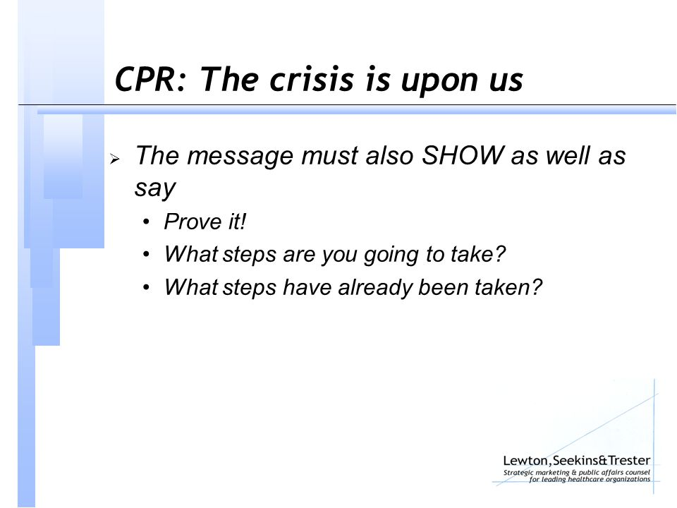 CPR: The crisis is upon us  The message must also SHOW as well as say Prove it.