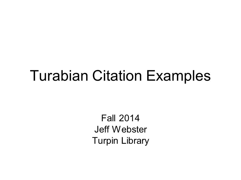 Turabian Citation Examples Fall 2014 Jeff Webster Turpin Library