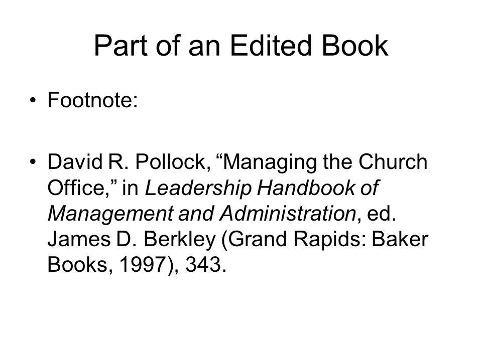 "Part of an Edited Book Footnote: David R. Pollock, ""Managing the Church Office,"" in Leadership Handbook of Management and Administration, ed. James D."