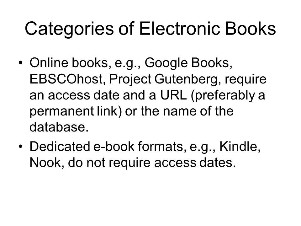 Categories of Electronic Books Online books, e.g., Google Books, EBSCOhost, Project Gutenberg, require an access date and a URL (preferably a permanen