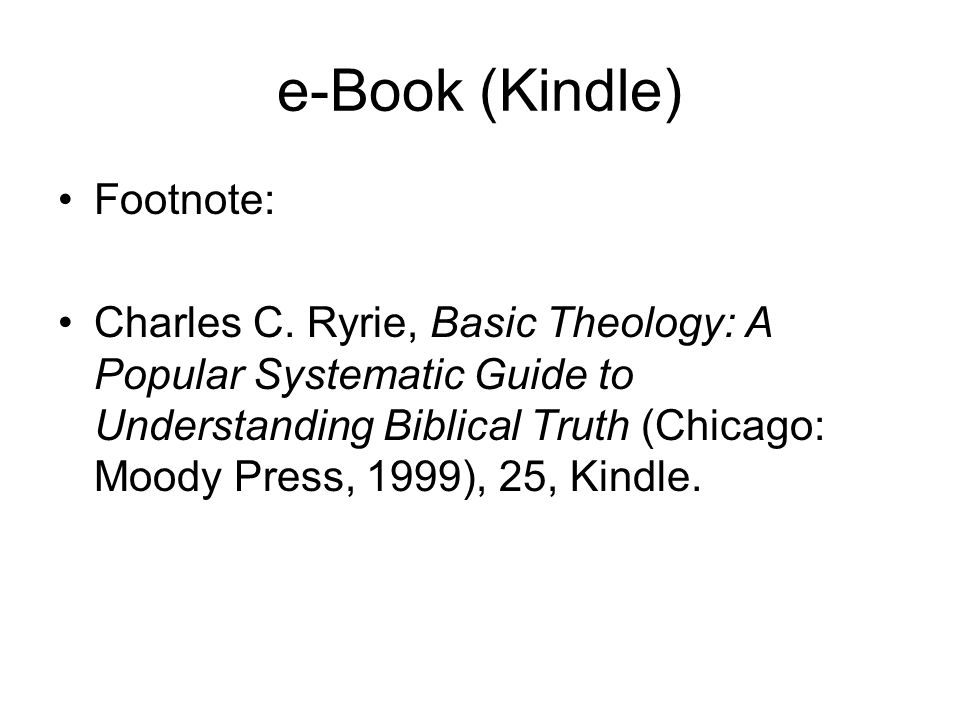 e-Book (Kindle) Footnote: Charles C. Ryrie, Basic Theology: A Popular Systematic Guide to Understanding Biblical Truth (Chicago: Moody Press, 1999), 2