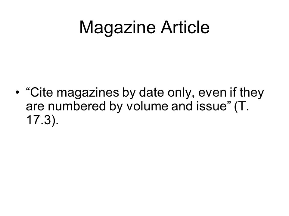 "Magazine Article ""Cite magazines by date only, even if they are numbered by volume and issue"" (T. 17.3)."